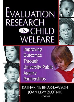 Evaluation Research in Child Welfare: Improving Outcomes Through University-Public Agency Partnerships