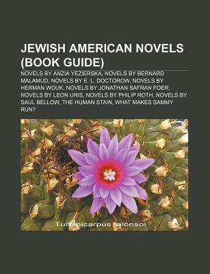 Jewish American Novels (Book Guide): Novels by Anzia Yezierska, Novels by Bernard Malamud, Novels by E. L. Doctorow, Novels by Herman Wouk