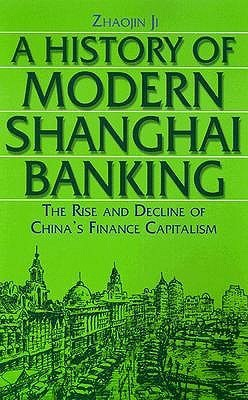 A History of Modern Shanghai Banking: The Rise and Decline of China's Financial Capitalism