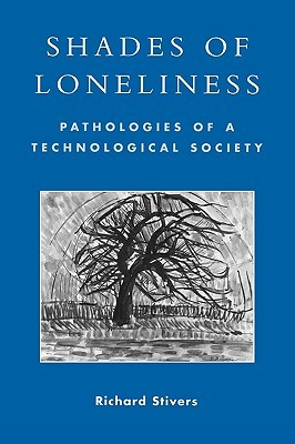 Shades of Loneliness: Pathologies of a Technological Society: Pathologies of a Technological Society