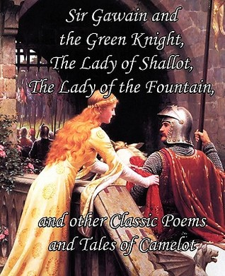 Descargar Sir gawain and the green knight, the lady of shallot, the lady of the fountain, and other classic poems and tales of camelot epub gratis online Alfred Tennyson
