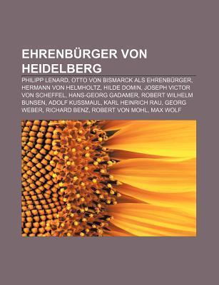 Ehrenburger Von Heidelberg: Philipp Lenard, Otto Von Bismarck ALS Ehrenburger, Hermann Von Helmholtz, Hilde Domin, Joseph Victor Von Scheffel