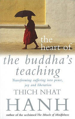 The Heart Of Buddha S Teaching Transforming Suffering Into Peace Joy And Liberation By Thich Nhat Hanh