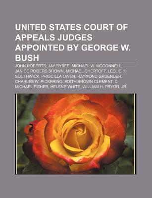 United States Court of Appeals Judges Appointed by George W. Bush: John Roberts, Jay Bybee, Michael W. McConnell, Janice Rogers Brown