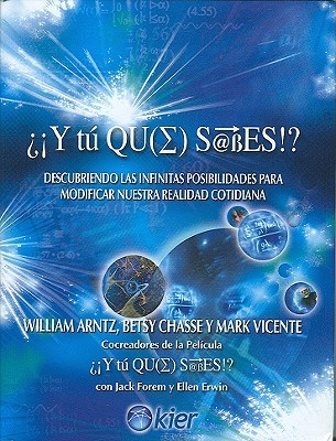 Y Tu Que Sabes!?/ What the Bleep Do You We Know?: Descubriendo Las Infinitas Posibilidades Para Modificar Nuestra Realidad Contidiana / Discovering the Endless Possibilities for Altering Your Everyday