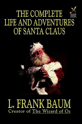 The Complete Life and Adventures of Santa Claus by L. Frank Baum