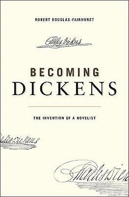 Becoming Dickens by Robert Douglas-Fairhurst