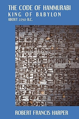The Code of Hammurabi, King of Babylon: About 2250 B.C. : Autographed Text, Transliteration, Translation, Glossary Index of Subjects, Lists of Proper Names, Signs, Numerals, Corrections and