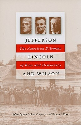 Jefferson, Lincoln, and Wilson: The American Dilemma of Race and Democracy