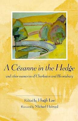 A Cezanne in the Hedge and Other Memories of Charleston and Bloomsbury