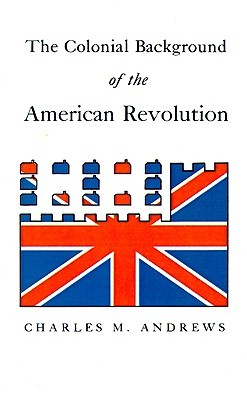 the colonial background of the american revolution four essays in  4996854