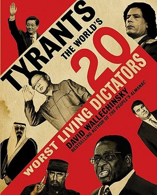 Tyrants: The World's 20 Worst Living Dictators by David