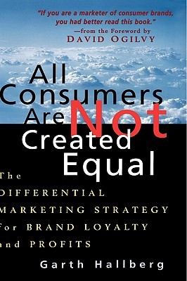 All Consumers Are Not Created Equal by Garth Hallberg