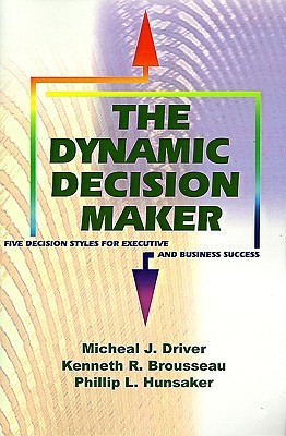 The Dynamic Decision Maker: Five Decision Styles for Executive and Business Success
