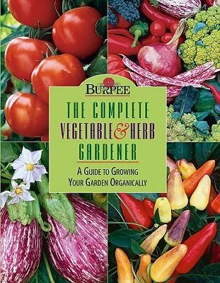 Burpee the Complete Vegetable & Herb Gardener by Barbara W. Ellis