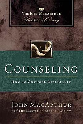 Counseling: How to Counsel Biblically(John MacArthur Pastors Library)