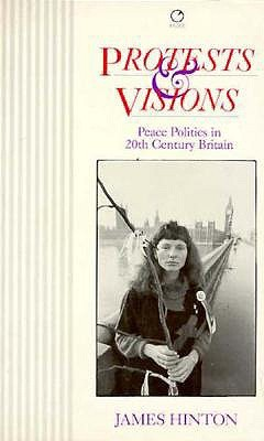 Protests and Visions: Peace Politics in Twentieth-Century Britain