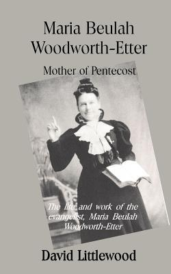 Maria Woodworth-Etter: Mother of Pentecost