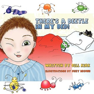 There's a Beetle in My Bed by Bill Kirk