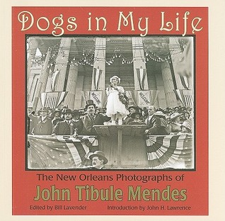 Dogs in My Life: The New Orleans Photographs of John Tibule Mendes
