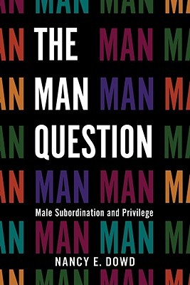 The Man Question: Male Subordination and Privilege