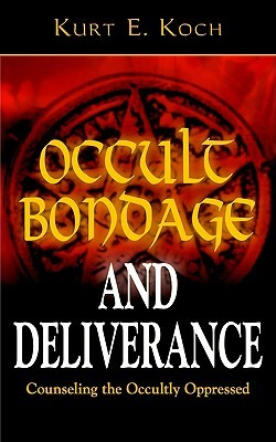 Occult Bondage and Deliverance: Counseling the Occultly Oppressed