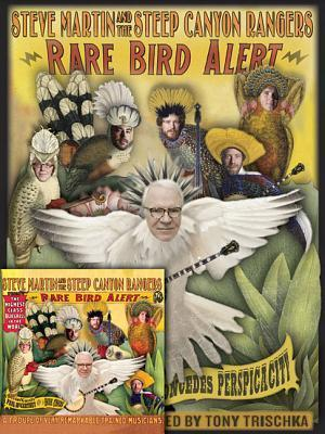 Steve Martin and the Steep Canyon Rangers: Rare Bird Alert [With CD (Audio)]