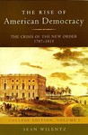 The Rise of American Democracy: The Crisis of the New Order, 1787-1815: College Edition, Volume I (v. 1)