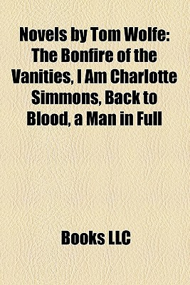 Novels by Tom Wolfe: The Bonfire of the Vanities, I Am Charlotte Simmons, Back to Blood, a Man in Full