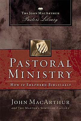 Pastoral Ministry by John F. MacArthur Jr.