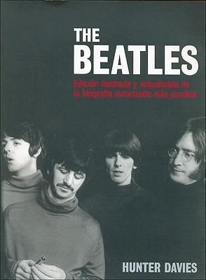 The Beatles: Edición ilustrada y actualizada de la biografía autorizada más vendida