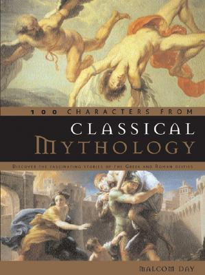 100 Characters from Classical Mythology by Malcolm Day