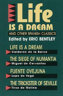 Life Is a Dream and Other Spanish Classics (Eric Bentley's Dramatic Repertoire) - Volume II