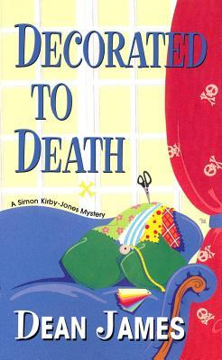 Decorated To Death by Dean A.  James