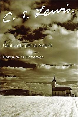 Cautivado por la Alegria: Historia de mi Conversión