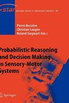 Probabilistic Reasoning and Decision Making in Sensory-Motor Systems (Springer Tracts in Advanced Robotics)