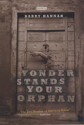 Yonder Stands Your Orphan by Barry Hannah