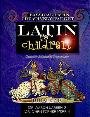 Latin for Children Primer B; Classical or Ecclesiastical Pronunciation