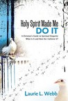 Holy Spirit Made Me Do It: A Christian's Guide to Spiritual Etiquette