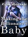 Making the Billionaire's Baby (An Erotic Romance)