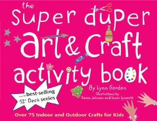 Super Duper Art & Craft Activity Book: Over 75 Indoor and Outdoor Projects for Kids