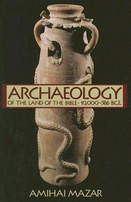 Archaeology of the Land of the Bible, Volume I: 10,000-586 B.C.E.