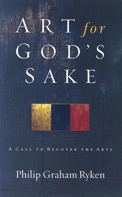 Art for God's Sake: A Call to Recover the Arts