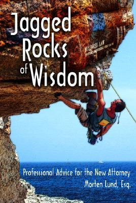 Jagged Rocks of Wisdom: Professional Advise for the New Attorney