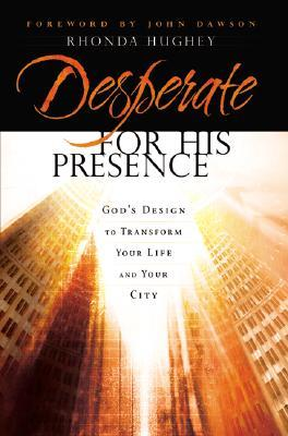 Desperate for His Presence by Rhonda Hughey