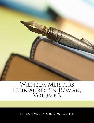 Wilhelm Meisters Lehrjahre: Ein Roman, Dritter Band