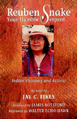 Reuben Snake, Your Humble Serpent: Indian Visionary and Activist