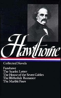 Collected Novels: Fanshawe / The Scarlet Letter / The House of the Seven Gables / The Blithedale Romance / The Marble Fawn
