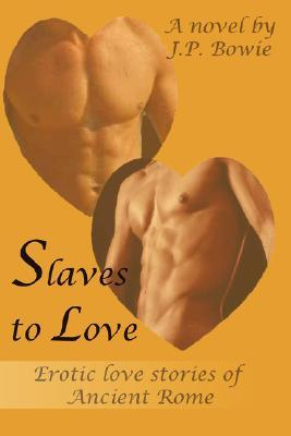 Slaves to Love: Erotic Love Stories of Ancient Rome