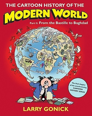 The Cartoon History of the Modern World Part 2: From the Bastille to Baghdad
